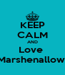 KEEP CALM AND Love  Marshenallow  - Personalised Poster A4 size