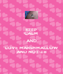 KEEP CALM AND  LOVE MARSHMALLOW  AND NOT J.B - Personalised Poster A4 size