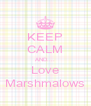 KEEP CALM AND.... Love Marshmalows - Personalised Poster A4 size