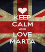 KEEP CALM AND LOVE MARTA - Personalised Poster A4 size