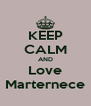 KEEP CALM AND Love Marternece - Personalised Poster A4 size