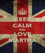 KEEP CALM AND LOVE MARTHA - Personalised Poster A4 size