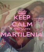 KEEP CALM AND LOVE MARTILENIA  - Personalised Poster A4 size