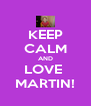 KEEP CALM AND LOVE  MARTIN! - Personalised Poster A4 size