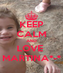 KEEP CALM AND LOVE  MARTINA*-* - Personalised Poster A4 size