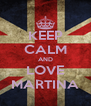 KEEP CALM AND LOVE MARTINA - Personalised Poster A4 size