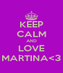 KEEP CALM AND LOVE MARTINA<3 - Personalised Poster A4 size