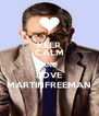 KEEP CALM AND LOVE MARTINFREEMAN - Personalised Poster A4 size