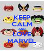 KEEP CALM AND LOVE MARVEL - Personalised Poster A4 size