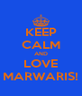 KEEP CALM AND LOVE MARWARIS! - Personalised Poster A4 size