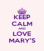 KEEP CALM AND LOVE MARY'S - Personalised Poster A4 size