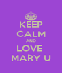 KEEP CALM AND LOVE  MARY U - Personalised Poster A4 size