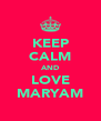 KEEP CALM AND LOVE MARYAM - Personalised Poster A4 size