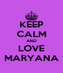 KEEP CALM AND LOVE MARYANA - Personalised Poster A4 size