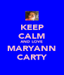 KEEP CALM AND LOVE MARYANN CARTY - Personalised Poster A4 size