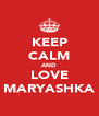 KEEP CALM AND LOVE MARYASHKA - Personalised Poster A4 size