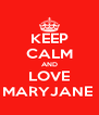 KEEP CALM AND LOVE MARYJANE  - Personalised Poster A4 size