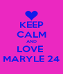 KEEP CALM AND LOVE  MARYLE 24 - Personalised Poster A4 size