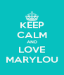 KEEP CALM AND LOVE MARYLOU - Personalised Poster A4 size