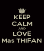KEEP CALM AND LOVE Mas THIFAN - Personalised Poster A4 size