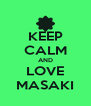 KEEP CALM AND LOVE MASAKI - Personalised Poster A4 size