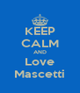 KEEP CALM AND Love Mascetti - Personalised Poster A4 size