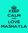 KEEP CALM AND LOVE MASHAYLA - Personalised Poster A4 size