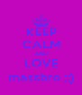 KEEP CALM AND LOVE massbro ;;) - Personalised Poster A4 size