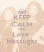 KEEP CALM AND Love  Massugar - Personalised Poster A4 size