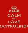 KEEP CALM AND LOVE MASTROLINDO - Personalised Poster A4 size