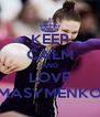 KEEP CALM AND LOVE MASYMENKO - Personalised Poster A4 size