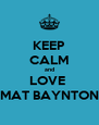 KEEP CALM and LOVE  MAT BAYNTON - Personalised Poster A4 size