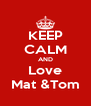 KEEP CALM AND Love Mat &Tom - Personalised Poster A4 size
