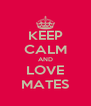 KEEP CALM AND LOVE MATES - Personalised Poster A4 size