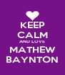 KEEP CALM AND LOVE MATHEW BAYNTON - Personalised Poster A4 size