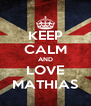 KEEP CALM AND LOVE MATHIAS - Personalised Poster A4 size