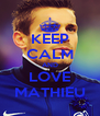 KEEP CALM AND LOVE MATHIEU - Personalised Poster A4 size