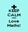 KEEP CALM AND Love Maths! - Personalised Poster A4 size