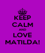 KEEP CALM AND LOVE MATILDA! - Personalised Poster A4 size