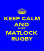 KEEP CALM AND LOVE MATLOCK RUGBY - Personalised Poster A4 size