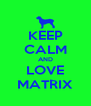 KEEP CALM AND LOVE MATRIX - Personalised Poster A4 size