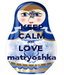 KEEP CALM and  LOVE  matryoshka - Personalised Poster A4 size