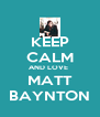 KEEP CALM AND LOVE  MATT  BAYNTON  - Personalised Poster A4 size