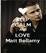 KEEP CALM AND LOVE Matt Bellamy - Personalised Poster A4 size