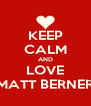 KEEP CALM AND LOVE MATT BERNER - Personalised Poster A4 size