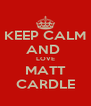 KEEP CALM AND  LOVE MATT CARDLE - Personalised Poster A4 size