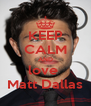 KEEP CALM AND love  Matt Dallas - Personalised Poster A4 size