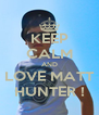 KEEP CALM AND LOVE MATT HUNTER ! - Personalised Poster A4 size