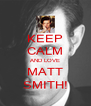 KEEP CALM AND LOVE MATT SMITH! - Personalised Poster A4 size