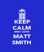 KEEP CALM AND LOVE MATT SMITH - Personalised Poster A4 size